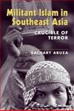 Militant Islam in Southeast Asia : Crucible of Terror, Abuza, Zachary, 1588262375