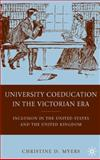 University Coeducation in the Victorian Era : Inclusion in the United States and the United Kingdom, Myers, Christine D., 0230622372