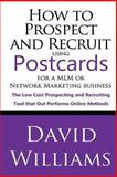 How to Prospect and Recruit Using Postcards for a MLM or Network Marketing Business, David Williams, 1492292370