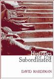 Histories for the Subordinated, Hardiman, David, 1905422377