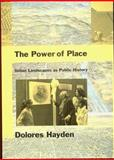 The Power of Place : Urban Landscapes as Public History, Hayden, Dolores, 0262082373