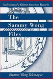 The Sammy Wong Files : Confessions of a Chinese American Terrorist, Telemaque, Eleanor Wong, 1425712371
