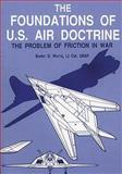 The Foundations of U. S. Air Doctrine - the Problem of Friction in War, Barry Watts, 147835237X