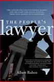 The People's Lawyer : The Center for Constitutional Rights and the Fight for Social Justice, from Civil Rights to Guantánamo, Ruben, Albert, 1583672370