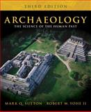Archaeology : The Science of the Human Past, Sutton, Mark Q. and Yohe, Robert M., 0205572375