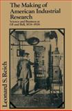 The Making of American Industrial Research : Science and Business at GE and Bell, 1876-1926, Reich, Leonard S., 0521522374