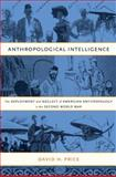 Anthropological Intelligence : The Deployment and Neglect of American Anthropology in the Second World War, Price, David H., 0822342375