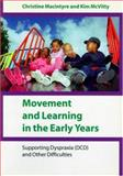 Movement and Learning in the Early Years : Supporting Dyspraxia (DCD) and Other Difficulties, MacIntyre, Christine and McVitty, Kim, 1412902371