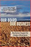 Our Board Our Business : Why Farmers Support the Canadian Wheat Board, , 1552662373