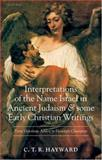 Interpretations of the Name Israel in Ancient Judaism and Some Early Christian Writings : From Victorious Athlete to Heavenly Champion, Hayward, C. T. R., 0199242372