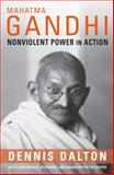 Mahatma Gandhi : Nonviolent Power in Action, Dalton, Dennis, 0231122373