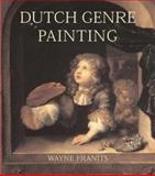 Dutch Seventeenth-Century Genre Painting, Wayne E. Franits, 0300102372