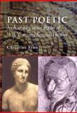 Past Poetic : Archaeology and the Poetry of W. B. Yeats and Seamus Heaney, Finn, Christine, 071563237X