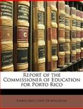 Report of the Commissioner of Education for Porto Rico, Rico Dept Puerto Rico Dept of Education, 1147412375