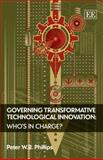 Governing Transformative Technological Innovation : Who's in Change?, Phillips, Peter W. B., 1847202373