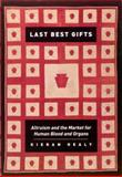 Last Best Gifts : Altruism and the Market for Human Blood and Organs, Healy, Kieran, 0226322378