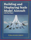Building and Displaying Scale Model Aircraft with Paul Boyer, Paul Boyer, 0890242372