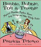 Bubble, Bubble, Toil, and Trouble, Patricia Telesco, 0062592378