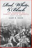 Red, White, and Black, Nash, Gary B., 0205692370