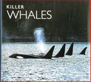 Killer Whales, Heimlich-Boran, James R. and Heimlich-Boran, Sara L., 089658237X