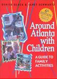 Around Atlanta with Children, Denise Black and Janet Schwartz, 1561452378