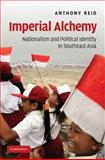 Imperial Alchemy : Nationalism and Political Identity in Southeast Asia, Reid, Anthony, 0521872375