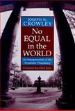 No Equal in the World : An Interpretation of the Academic Presidency, Crowley, Joseph N., 0874172373