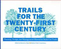 Trails for the Twenty-First Century : Planning, Design, and Management Manual for Multi-Use Trails, Rails-to-Trails Conservancy Staff, 1559632372