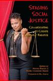 Staging Social Justice : Collaborating to Create Activist Theatre, , 0809332388