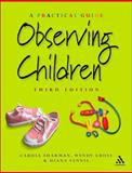 Observing Children 3rd Edition : A Practical Guide, Sharman, Carole and Cross, Wendy, 0826472389