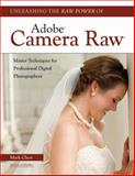 Unleashing the Raw Power of Adobe Camera Raw, Mark Chen, 160895238X