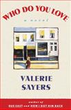 Who Do You Love, Valerie Sayers, 0385512384