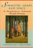 Symmetry, Shape, and Space : An Introduction to Mathematics Through Geometry, Kinsey and Moore, Teresa E., 0470412380