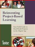 Reinventing Project-Based Learning : Your Field Guide to Real-World Projects in the Digital Age, Boss, Suzie and Krauss, Jane, 156484238X