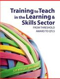 Training to Teach in the Learning and Skills Sector, from Initial Award to Licensed to Practise, Keeley-Browne, Liz, 1405812389