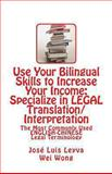 Use Your Bilingual Skills to Increase Your Income: Specialize in LEGAL Translation/Interpretation, Jose Leyva, 1492322385