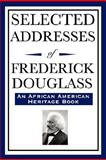 Selected Addresses of Frederick Douglass (an African American Heritage Book), Douglass, Frederick, 1604592389