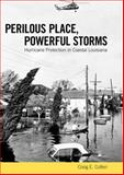Perilous Place, Powerful Storms : Hurricane Protection in Coastal Louisiana, Colten, Craig E., 1604732385