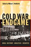 Cold War Endgame : Oral History, Analysis, Debates, , 0271022388