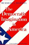 The Democratic Imagination in America : Conversations with Our Past, Hanson, Russell L., 0691022380