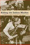Killing the Indian Maiden : Images of Native American Women in Film, Marubbio, M. Elise, 0813192382