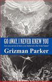 Go Away, I Never Knew You, Grizman Parker, 1462612385