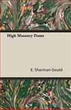High Masonry Dams, E. Sherman Gould, 1408622386
