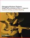Debugging Windows Programs : Strategies, Tools, and Techniques for Visual C++ Programmers, McKay, Everett N. and Woodring, Mike, 020170238X