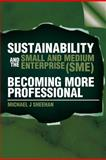 Sustainability and the Small and Medium Enterprise, Michael J. Sheehan, 1479762385