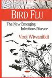 Bird Flu : The New Emerging Infectious Disease, Wiwanitkit, Viroj, 1604562382