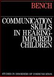 Communication Skills in Hearing-Impaired Children, Bench, John, 1870332385