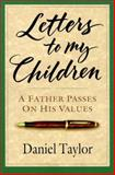 Letters to My Children : A Father Passes on His Values, Taylor, Daniel, 0830822380
