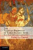 The Nativist Prophets of Early Islamic Iran : Rural Revolt and Local Zoroastrianism, Crone, Patricia, 1107642388