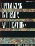 Optimizing INFORMIX Applications, Schneider, Robert D., 0131492381